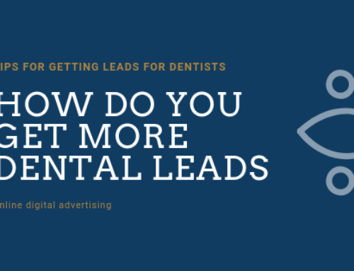 Tips For Getting Leads For Dentists