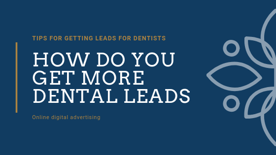 How Do You Get More Dental Leads