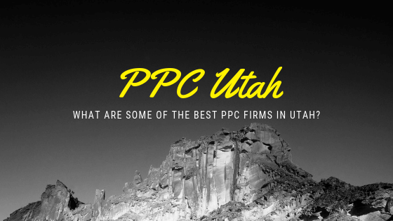 What Are Some Of The Best PPC Firms In Utah