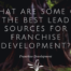 What Are Some Of The Best Lead Sources For Franchise Development