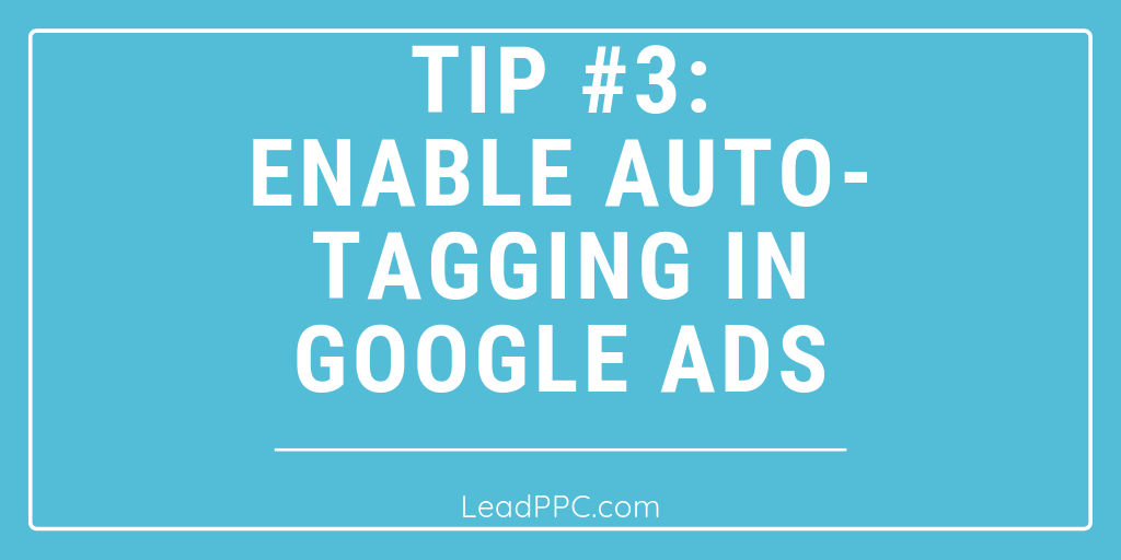 Enable Auto-Tagging In Google Ads