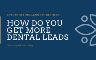 How Do You Get More Dental Leads