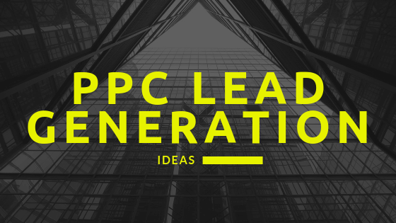 PPC Lead Generation Ideas