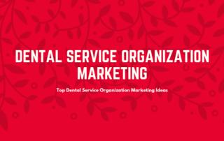 Top Dental Service Organization Marketing Ideas