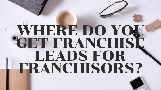 Where Do You Get Franchise Leads For Franchisors