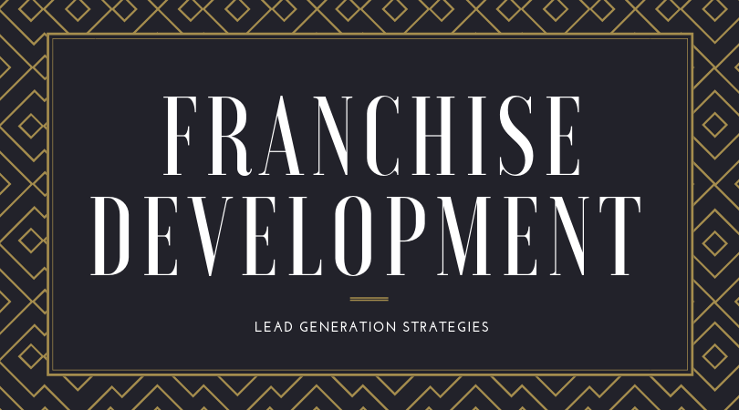 Franchise Development Lead Generation Strategies
