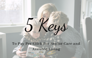 5 Keys To Pay Per Click For Senior Care and Assisted Living