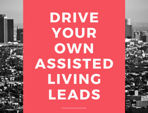 Drive Your Own Assisted Living Leads